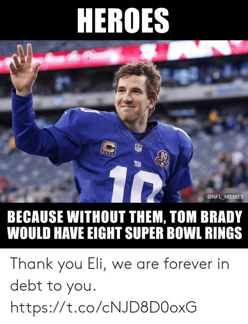 Football, Memes, and Nfl: HEROES  NFL  30  **  @NFL_MEMES  BECAUSE WITHOUT THEM, TOM BRADY  WOULD HAVE EIGHT SUPER BOWL RINGS Thank you Eli, we are forever in debt to you. https://t.co/cNJD8D0oxG