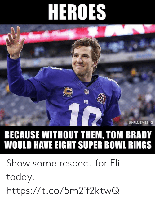 Memes, Nfl, and Respect: HEROES  NFL  AS-14  @NFLMEMES IG  BECAUSE WITHOUT THEM, TOM BRADY  WOULD HAVE EIGHT SUPER BOWL RINGS Show some respect for Eli today. https://t.co/5m2if2ktwQ