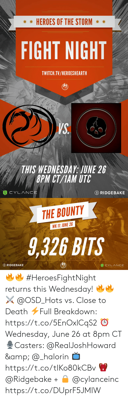 Memes, Twitch, and Death: HEROES OF THE STORM  FIGHT NIGHT  TWITCH.TV/HEROESHEARTH  VS.  THIS WEDNESDAY: JUNE 26  8PM CT/1AM UTC  R RIDGEBAKE  CYLANCE   THE BOUNTY  WK 11: JUNE 26  9,326 BITS  R RIDGEBAKE  CYLANCE 🔥🔥 #HeroesFightNight returns this Wednesday! 🔥🔥  ⚔️ @OSD_Hots vs. Close to Death  ⚡️Full Breakdown: https://t.co/5EnOxlCqS2  ⏰ Wednesday, June 26 at 8pm CT  🎙️Casters: @RealJoshHoward & @_halorin  📺 https://t.co/tIKo80kCBv  🎒 @Ridgebake + 🔒 @cylanceinc https://t.co/DUprF5JMIW