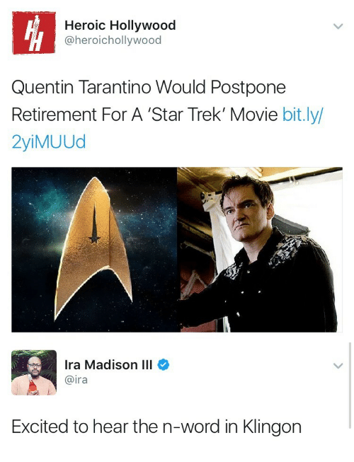 Star Trek, Movie, and Star: Heroic Hollywood  @heroichollywood  Quentin Tarantino Would Postpone  Retirement For A 'Star Trek' Movie bit.ly/  2yiMUUd   Ira Madison III  @ira  Excited to hear the n-word in Klingon