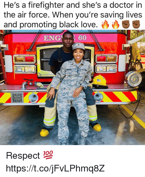 Doctor, Love, and Respect: He's a firefighter and she's a doctor in  the air force. When you're saving lives  and promoting black love  ENG 60 Respect 💯 https://t.co/jFvLPhmq8Z