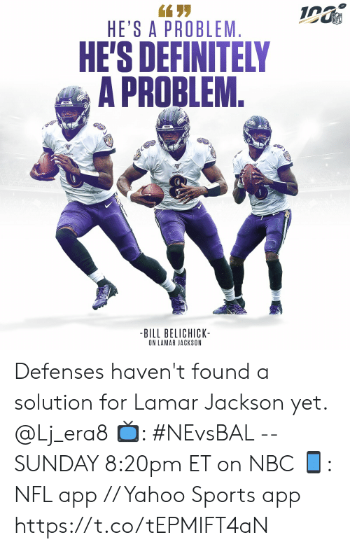 Bill Belichick, Definitely, and Memes: HE'S A PROBLEM  HE'S DEFINITELY  A PROBLEM.  AVENS  PAVENS  -BILL BELICHICK-  ON LAMAR JACKSON Defenses haven't found a solution for Lamar Jackson yet. @Lj_era8   📺: #NEvsBAL -- SUNDAY 8:20pm ET on NBC  📱: NFL app // Yahoo Sports app https://t.co/tEPMIFT4aN