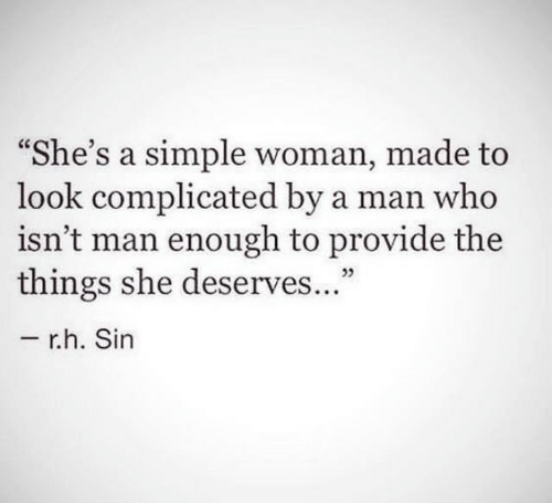 """Simple, Who, and Sin: he's a simple woman, made to  look complicated by a man who  isn't man enough to provide the  things she deserves  ...""""  05  r.h. Sin"""