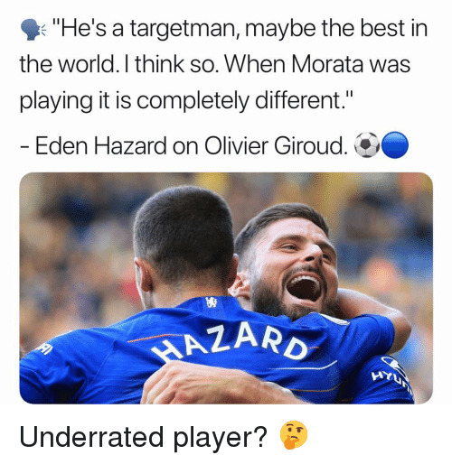 "Olivier: ""He's a targetman, maybe the best in  the world. I think so. When Morata was  playing it is completely different.""  - Eden Hazard on Olivier Giroud.  ARD  AYU Underrated player? 🤔"