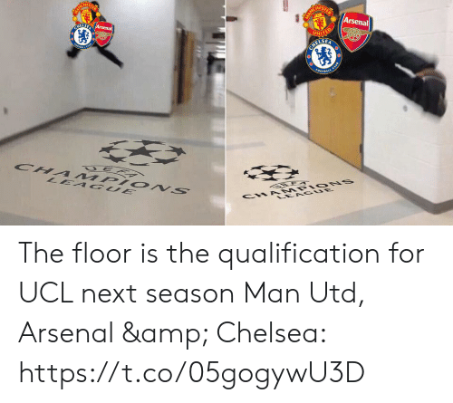 Arsenal, Chelsea, and Memes: HES  Arsenal  ELSE The floor is the qualification for UCL next season  Man Utd, Arsenal & Chelsea: https://t.co/05gogywU3D