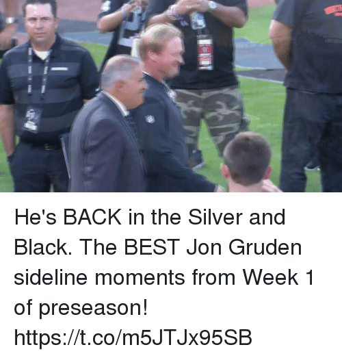 Memes, Best, and Black: He's BACK in the Silver and Black.  The BEST Jon Gruden sideline moments from Week 1 of preseason! https://t.co/m5JTJx95SB
