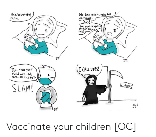 Beautiful, Children, and Death: He's beautiful  Ma M.  We Just need to 9ive hiM  vacci Nat  INO!!  You can'texpose  My son to  this!  I CALL DIBS!  But.. then your  Child will.. We  Cant... Or else he'll  SLAM!  d. death? Vaccinate your children [OC]