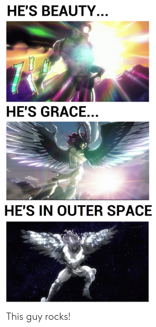 Space, Grace, and Outer Space: HE'S BEAUTY...  HE'S GRACE...  HE'S IN OUTER SPACE This guy rocks!