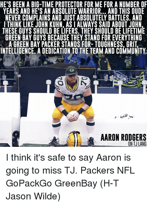 grits: HE'S BEEN A BIG-TIME PROTECTOR FOR ME FOR A NUMBER OF  YEARS AND HE'S AN ABSOLUTE WARRIOR... AND THIS DUDE  NEVER COMPLAINS AND JUST ABSOLUTELY BATTLES. AND  I THINK LIKE JOHN KUHN, ASIALWAYS SAID ABOUT JOHN  THESE GUYS SHOULD BE LIFERS. THEY SHOULD BE LIFETIME  GREEN BAY GUYS BECAUSE THEY STAND FOR EVERYTHING  AGREEN BAY PACKER STANDS FOR- TOUGHNESS, GRIT  INTELLIGENCE ADEDICATION TO THE TEAM AND COMMUNITY  OHA  AARON RODGERS  ON TJLANG I think it's safe to say Aaron is going to miss TJ. Packers NFL GoPackGo GreenBay (H-T Jason Wilde)