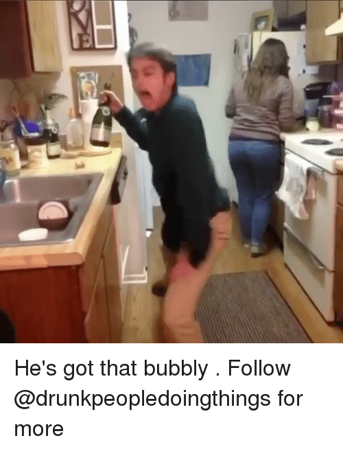 Memes, 🤖, and Got: He's got that bubbly . Follow @drunkpeopledoingthings for more