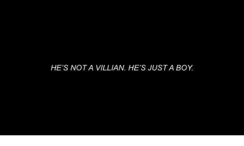 Boy, Hes, and Villian: HE'S NOT A VILLIAN. HE'S JUSTA BOY