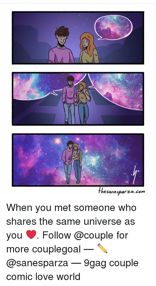 9gag, Love, and Memes: hesanesparza.com When you met someone who shares the same universe as you ❤️. Follow @couple for more couplegoal — ✏️ @sanesparza — 9gag couple comic love world