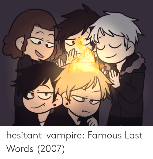 Tumblr, Blog, and Http: hesitant-vampire:  Famous Last Words (2007)