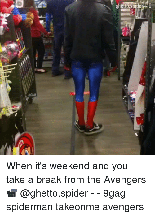 9gag, Ghetto, and Memes: hetto.sprder-l0 When it's weekend and you take a break from the Avengers 📹 @ghetto.spider - - 9gag spiderman takeonme avengers