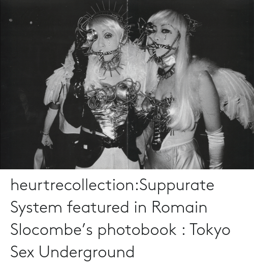 Featured: heurtrecollection:Suppurate System featured in Romain Slocombe's photobook : Tokyo Sex Underground