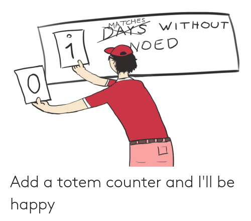 Happy, Be Happy, and Add: HEWITHOUT  TCHES  OED Add a totem counter and I'll be happy