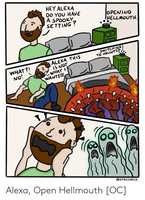 Spooky, Alexa, and Open: HEY ALEXA  Do YOU HAVE  A SPOOKY  SETTING?  OPENING  HELLMOUTH  SWITCHING  TO HAUNTED  ALEXA THIS  IS NOT  WHAT I  WANTEO!  WHAT?!  No!  GFBCOMICS Alexa, Open Hellmouth [OC]
