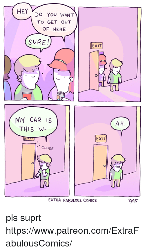 Memes, Comics, and 🤖: HEY  DO You WANT  TO GET OUT  OF HERE  SURE!  EXIT  MY CAR IS  THIS W  A H  EXIT  CLOSE  EXTRA FABULOUS COMICS pls suprt https://www.patreon.com/ExtraFabulousComics/