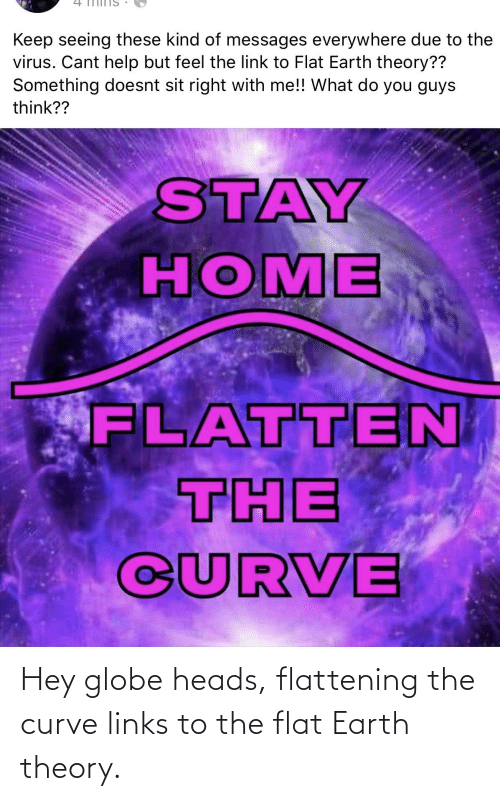 Flat Earth: Hey globe heads, flattening the curve links to the flat Earth theory.