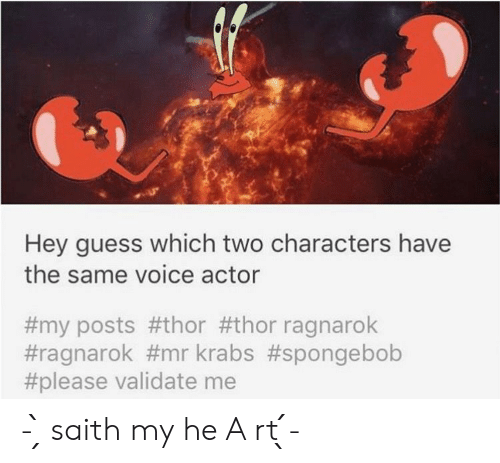 SpongeBob, Guess, and Thor: Hey guess which two characters have  the same voice actor  #my posts #thor #thor ragnarok  #ragnarok #mrkrabs #spongebob  #please validate me - ̗̀ saith my he A rt ̖́-