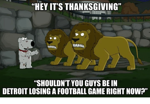 "Detroit, Football, and Nfl: ""HEY IT'S THANKSGIVING""  nilyguy  ""SHOULDN'T YOU GUYS BE IN  DETROIT LOSING A FOOTBALL GAME RIGHT NOW?"""