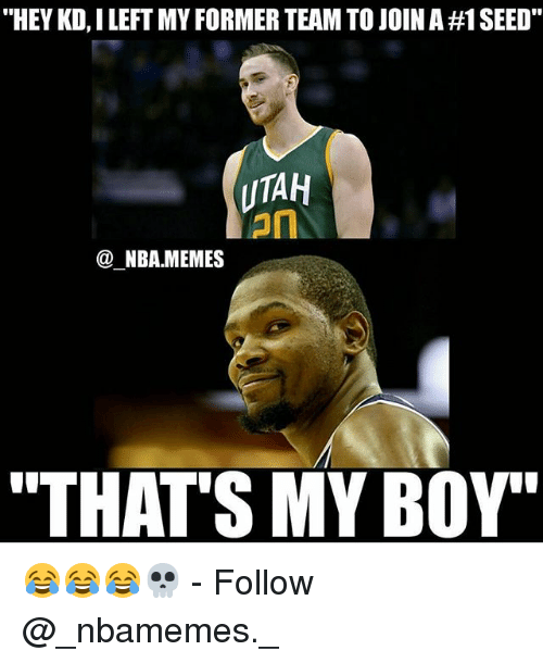 "That's My Boy: ""HEY KD, I LEFT MY FORMER TEAM TO JOIN A #1 SEED""  UTAH  an  @ NBA.MEMES  ""THATS MY BOY"" 😂😂😂💀 - Follow @_nbamemes._"
