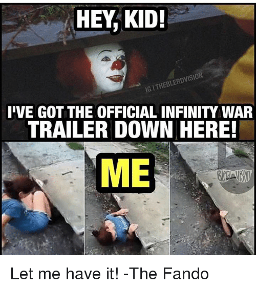 Memes, Infinity, and 🤖: HEY, KID!  RDVISION  IG ITHEBLE  I'VE GOT THE OFFICIAL INFINITY WAR  TRAILER DOWN HERE!  ME Let me have it!   -The Fando