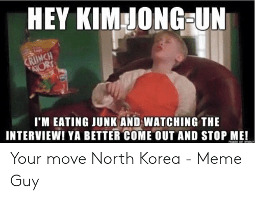 Meme, North Korea, and Imgur: HEY KIMJONG-UN  CRIJNCH  4TORS  I'M EATING JUNK AND WATCHING THE  INTERVIEW! YA BETTER COME OUT AND STOP ME!  mage on imgur Your move North Korea - Meme Guy
