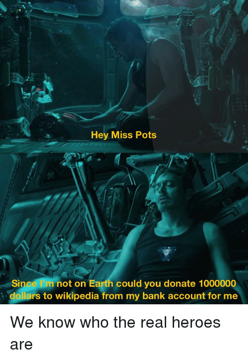 Reddit, Wikipedia, and Bank: Hey Miss Pots  Since lm not on Earth could you donate 1000000  dollars to wikipedia from my bank account for me
