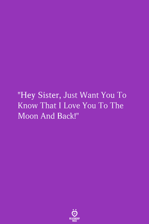 """Love, I Love You, and Moon: """"Hey Sister, Just Want You To  Know That I Love You To The  Moon And Back!"""""""