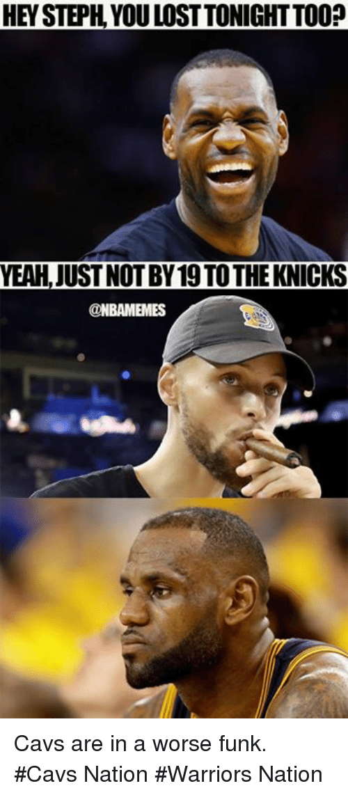 Cavs, New York Knicks, and Nba: HEY STEPH, YOU LOST TONIGHT TO0?  YEAH,JUSTNOT BY19 TO THE KNICKS Cavs are in a worse funk. #Cavs Nation #Warriors Nation