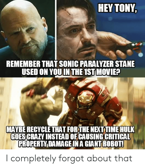 Crazy, Marvel Comics, and Hulk: HEY TONY  REMEMBER THAT SONIC PARALYZERSTANE  USED ON YOUIN THE 1ST MOVIE?  MAYBE RECYCLETHAT FORTHE NEXTTIME HULK  GOES CRAZY INSTEAD OF CAUSING CRITICAL  PROPERTY DAMAGE IN A GIANTROBOT! I completely forgot about that