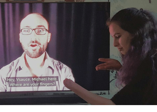 Michael, Hey, and Fingers: Hey, Vsauce. Michael here.  Where are your fingers?