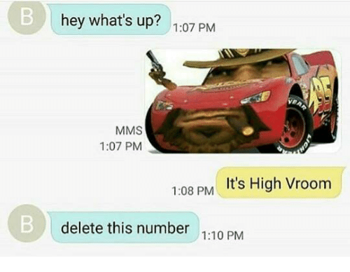 Dank Memes, Mms, and Delet This: hey what's up?  1:07 PM  MMS  1:07 PM  1:08 PM  It's High Vroom  delete this number  1:10 PM