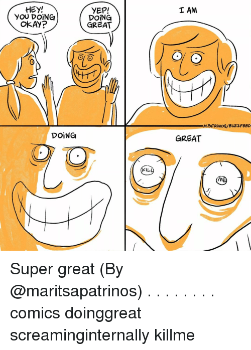 Memes, Buzzfeed, and Okay: HEY!  YOU DOİNG  I AM  YEP!  DOİNG  GREAT  OkAY?  MPATRİ NOS/ BUZZFEED  DOİNG  GREAT  KIL Super great (By @maritsapatrinos) . . . . . . . . comics doinggreat screaminginternally killme