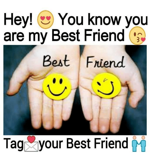 Best Friend, Friends, and Memes: Hey!  You know you  are my Best Friend  Best Friend.  Tag your Best Friend