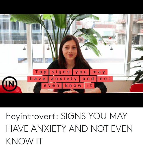Tumblr, Anxiety, and Blog: heyintrovert: SIGNS YOU MAY HAVE ANXIETY AND NOT EVEN KNOW IT