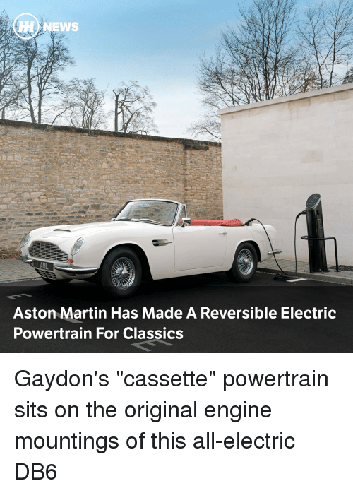 """Aston Martin: HH) NEWS  Aston Martin Has Made A Reversible Electric  Powertrain For Classics Gaydon's """"cassette"""" powertrain sits on the original engine mountings of this all-electric DB6"""