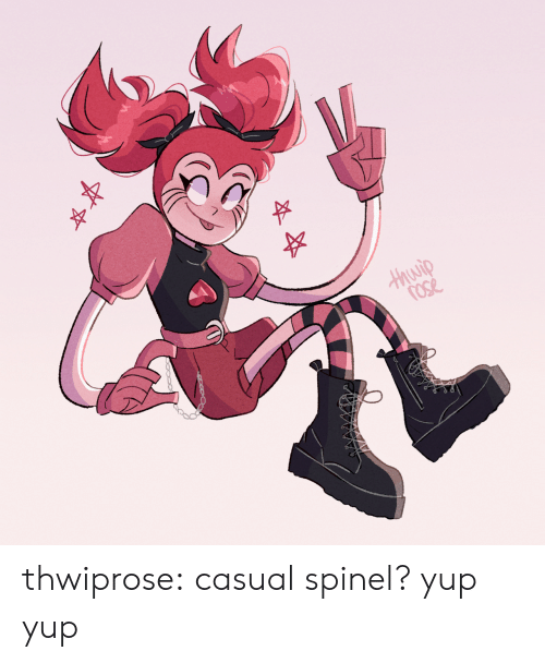 Casual: Hhuwip  Cose thwiprose:  casual spinel? yup yup