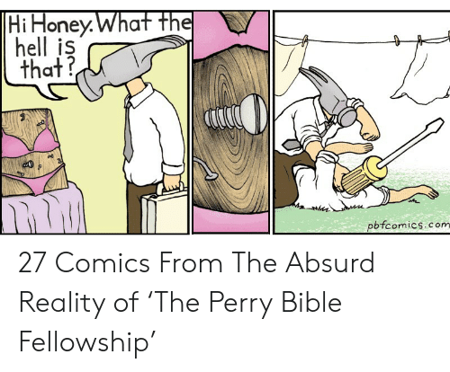 Bible, Absurd, and Hell: Hi Honey.What the  hell is  that?  pbfcomics.com 27 Comics From The Absurd Reality of 'The Perry Bible Fellowship'