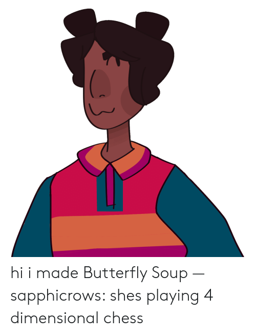 Playing 4 Dimensional Chess: hi i made Butterfly Soup — sapphicrows: shes playing 4 dimensional chess