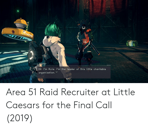 Little Caesars, Area 51, and Raid: ?????  Hi. I'm Kyle. I'm the leader of this little charitable  organization. Area 51 Raid Recruiter at Little Caesars for the Final Call (2019)