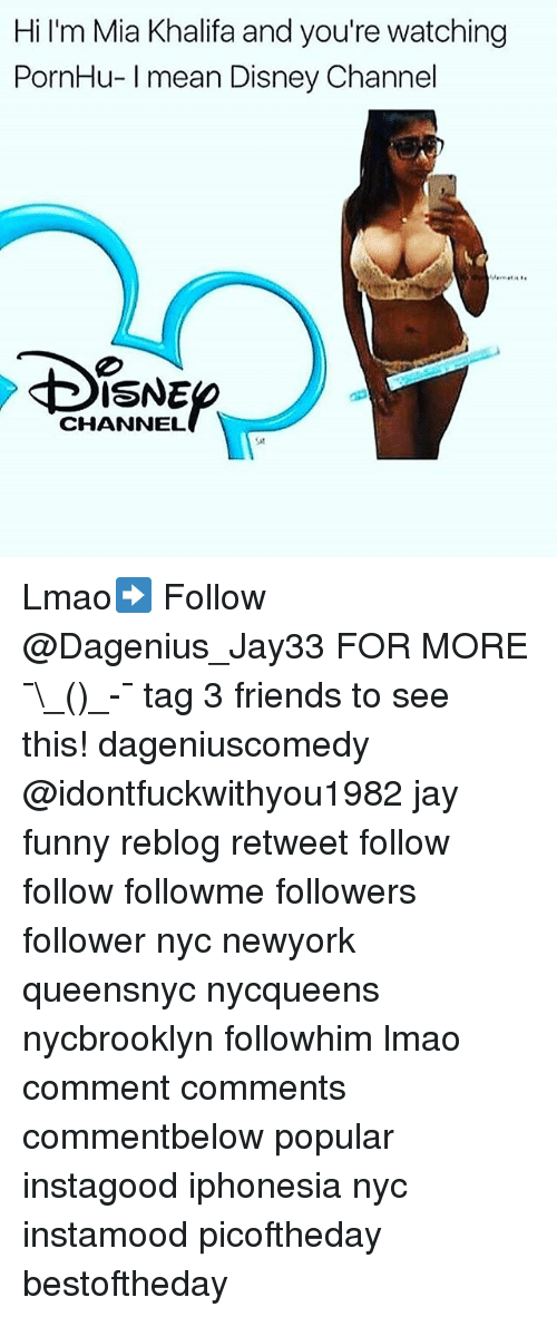 Disney Channels: Hi I'm Mia Khalifa and you're watching  PornHu- Imean Disney Channel  of  ISNE  CHANNEL Lmao➡️ Follow @Dagenius_Jay33 FOR MORE ¯\_(ツ)_-¯ tag 3 friends to see this! dageniuscomedy @idontfuckwithyou1982 jay funny reblog retweet follow follow followme followers follower nyc newyork queensnyc nycqueens nycbrooklyn followhim lmao comment comments commentbelow popular instagood iphonesia nyc instamood picoftheday bestoftheday