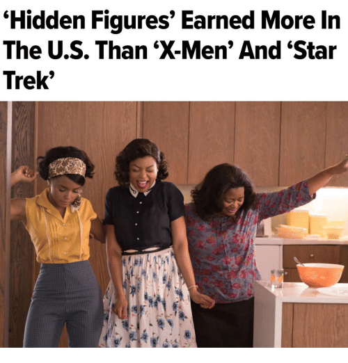"Memes, Star Trek, and X-Men: ""Hidden Figures' Earned More In  The US. Than ""X-Men"" And ""Star  Trek"""
