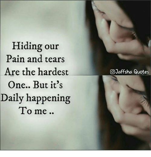 Hiding Our Pain And Tears Are The Hardest One But Its Daily