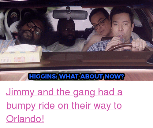 """Target, youtube.com, and Gang: HIGGINS: WHATABOUTI NOW? <p><a href=""""https://www.youtube.com/watch?v=ac1b8Rb9MME"""" target=""""_blank"""">Jimmy and the gang had a bumpy ride on their way to Orlando!</a></p>"""