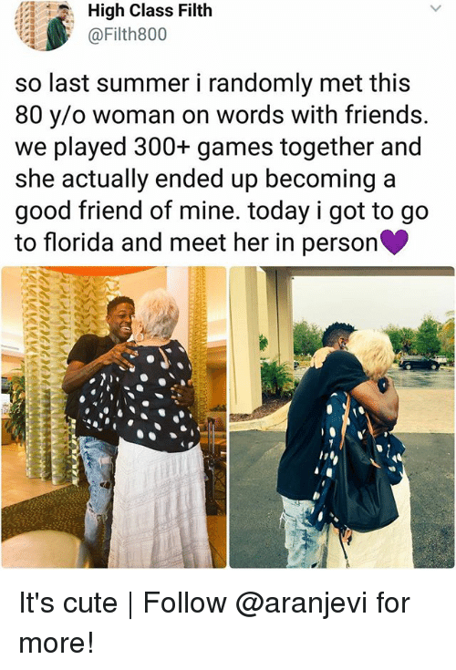 Cute, Friends, and Memes: High Class Filth  @Filth800  so last summer i randomly met this  80 y/o woman on words with friends.  we played 300+ games together and  she actually ended up becoming a  good friend of mine. today i got to go  to florida and meet her in person It's cute | Follow @aranjevi for more!