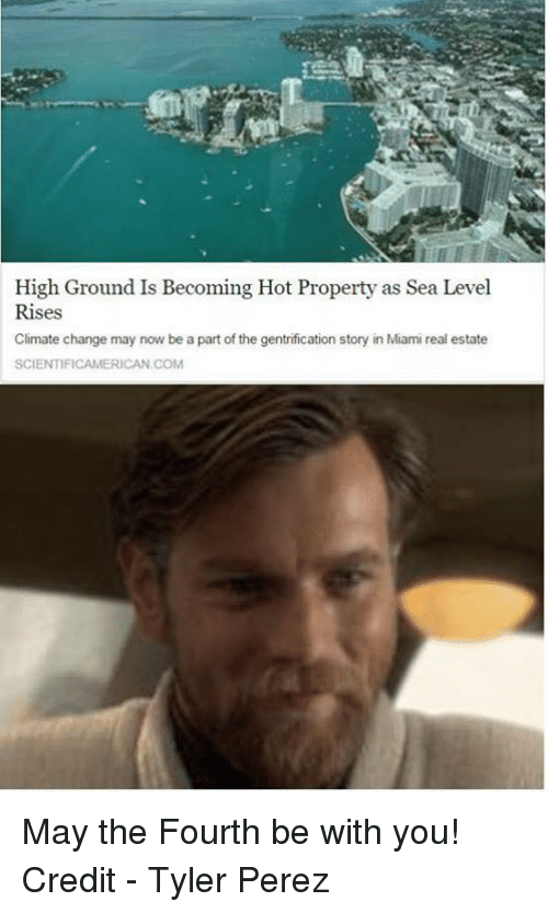 Star Wars, Real Estate, and Change: High Ground Is Becoming Hot Property as Sea Level  Rises  Climate change may now be a part of the gentrification story in Miami real estate  SCIENTIFICAMERICAN COM May the Fourth be with you!  Credit - Tyler Perez
