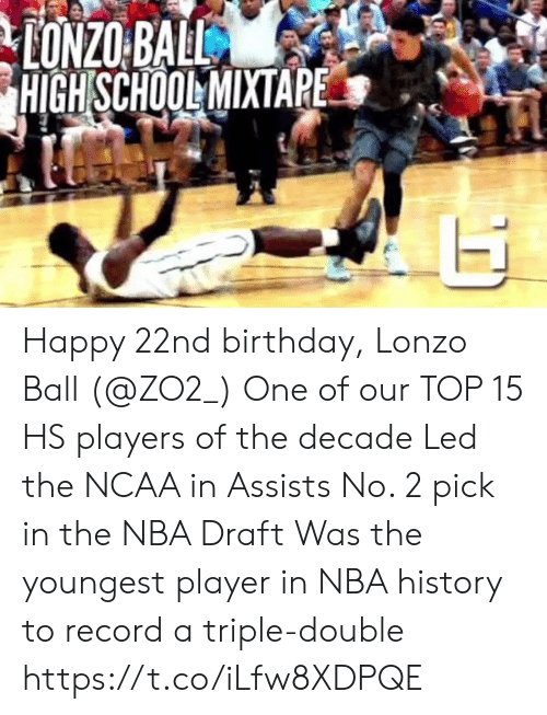 Youngest: HIGH SCHOOLMIXTAPE Happy 22nd birthday, Lonzo Ball (@ZO2_)  One of our TOP 15 HS players of the decade Led the NCAA in Assists No. 2 pick in the NBA Draft Was the youngest player in NBA history to record a triple-double  https://t.co/iLfw8XDPQE