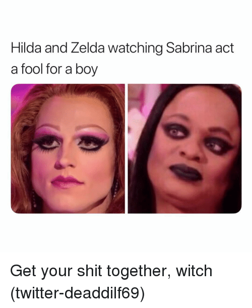 Shit, Twitter, and Grindr: Hilda and Zelda watching Sabrina act  a fool for a boy Get your shit together, witch (twitter-deaddilf69)